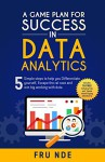 A Game Plan for Success in Data Analytics (The Data Ninja Guide Book 1) - Fru Nde