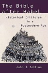 The Bible after Babel: Historical Criticism in a Postmodern Age - John J. Collins
