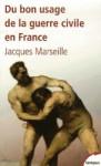 Du bon usage de la guerre civile en France - Jacques Marseille