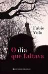 O Dia que Faltava - Fabio Volo, Maria Jorge Vilar de Figueiredo