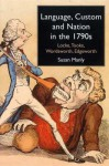 Language, Custom and Nation in the 1790s: Locke, Tooke, Wordsworth, Edgeworth - Susan Manly