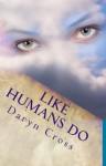 Like Humans Do - Daryn Cross