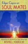 Edgar Cayce on Soul Mates - Kevin J. Todeschi, Todeschi, Kevin J.