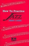 How To Practice Jazz - Jerry Coker