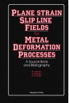 Plane-Strain Slip-Line Fields for Metal-Deformation Processes: A Source Book and Bibliography - W. Johnson