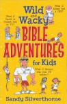 Wild and Wacky Bible Adventures for Kids - Sandy Silverthorne