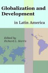 Globalization and Development in Latin America - Richard L. Harris
