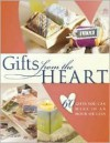 Gifts from the Heart: 60 Gifts You Can Make in an Hour or Less - North Light Books