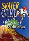 Skater Girl: A Girl's Guide to Skateboarding - Patty Segovia, Rebecca Heller