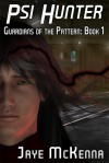 Psi Hunter (Guardians of the Pattern, #1) - Jaye McKenna
