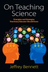 On Teaching Science: Principles and Strategies That Every Educator Should Know - Jeffrey Bennett