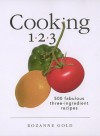 Cooking 1-2-3: 500 Fabulous Three-Ingredient Recipes - Rozanne Gold