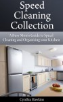 Speed Cleaning Collection: A Busy Mom's Guide to Speed Cleaning and Organizing your Kitchen - Cynthia Hawkins