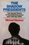 The Shadow Presidents: The Secret History of the Chief Executives and Their Top Aides - Michael Medved