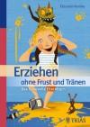 Erziehen ohne Frust und Tränen: Das liebevolle Elternbuch (German Edition) - Elizabeth Pantley