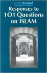 Responses to 101 Questions on Islam - John Renard