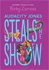 Audacity Jones Steals the Show (Audacity Jones #2) - Kirby Larson
