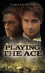 Playing the Ace - Tamara Allen
