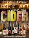 World's Best Cider: Taste, Tradition and Terroir, from Somerset to Seattle - Pete Brown, Bill Bradshaw