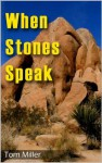 When Stones Speak - Tom Miller