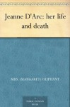 Jeanne D'Arc: her life and death - Mrs. (Margaret) Oliphant