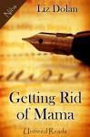 Getting Rid of Mama - Liz Dolan