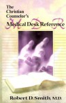 The Christian Counselor's Medical Desk Reference - Robert D. Smith