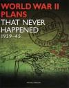 World War II Plans That Never Happened - Michael Kerrigan