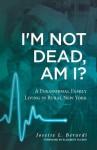 I'm Not Dead, Am I?: A Paranormal Family Living in Rural New York. - Josette L Berardi, Elizabeth Tucker
