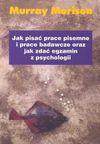Jak pisać prace pisemne i prace badawcze oraz jak zdać egzamin z psychologii - Murray Morison, Elżbieta Hornowska