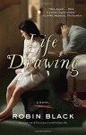 Life Drawing: A Novel - Robin Black
