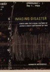 Imaging Disaster: Tokyo and the Visual Culture of Japan's Great - Gennifer Weisenfeld