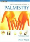 The Complete Illustrated Guide to Palmistry - Peter West