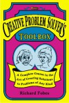 The Creative Problem Solver's Toolbox: A Complete Course in the Art of Creating Solutions to Problems of Any Kind - Richard Fobes