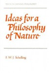 Ideas for a Philosophy of Nature: As Introduction to the Study of This Science 1797 - Friedrich Wilhelm Joseph Schelling