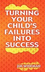 Turning Your Child's Failures Into Success - Jim Wideman