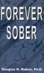 Forever Sober - Douglas H. Ruben