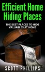 Efficient Home Hiding Places: The Best Places to Hide Valuables at Home - Scott Phillips
