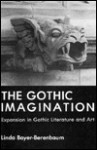 The Gothic Imagination: Expansion in Gothic Literature and Art - Linda Bayer-Berenbaum