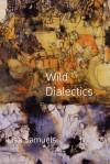 Wild Dialectics - Lisa Samuels