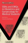 SBAs and EMQs in Obstetrics and Gynaecology for Medical Students (MasterPass Series) - Neel Sharma