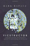 Ficstructor: A Post-Electronic Deconstructivist Account of the Writing Life - Mark Rapacz