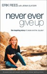 Never Ever Give Up: The Inspiring Story of Jessie and Her Joyjars - Erik Rees, Jenna Glatzer