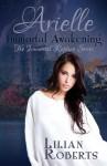 Arielle Immortal Awakening (The Immortal Rapture Series Book 1) - Lilian Roberts