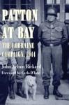 Patton At Bay: The Lorraine Campaign, 1944 - John Nelson Rickard
