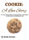 Cookie: A Love Story: Fun Fact, Delicious Stories, Fascinating History, Tasty Recipes, and More - Brette Sember