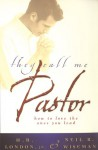 They Call Me Pastor: How to love the ones you lead - H. B. London Jr., Dr. Neil B. Wiseman