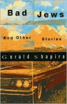 Bad Jews: And Other Stories - Gerald Shapiro
