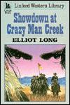 Showdown at Crazy Man Creek - Elliot Long