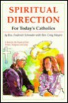 Spiritual Direction for Todays Catholic - Frederick Schroeder, Craig Meyers